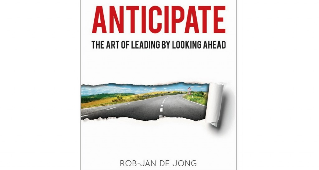"""Anticipate: The Art of Leading By Looking Ahead"""