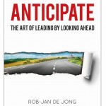 """""""Anticipate: The Art of Leading By Looking Ahead"""""""